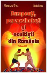 Terapeuti, Parapsihologi si Ocultisti din Romania Volumul III